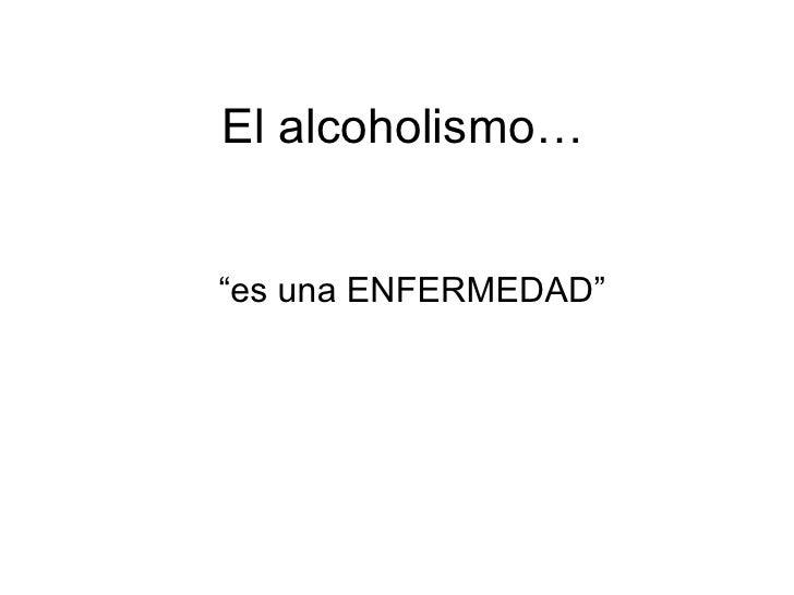 """El alcoholismo… """" es una ENFERMEDAD"""""""