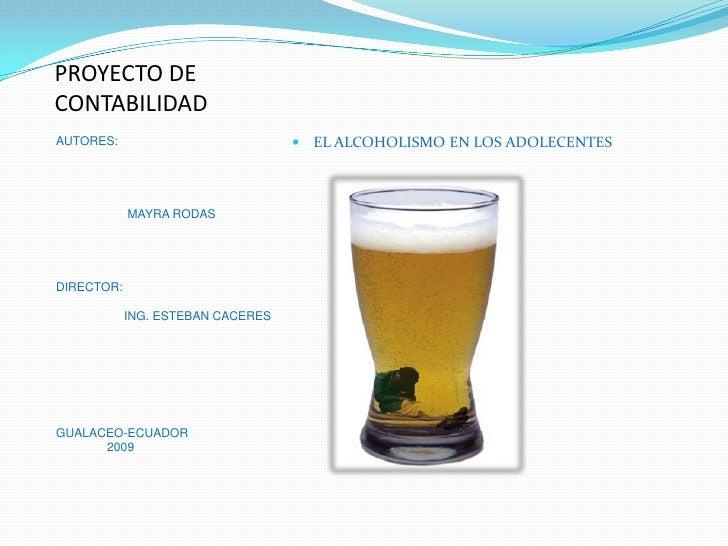 PROYECTO DE CONTABILIDAD                                     EL ALCOHOLISMO EN LOS ADOLECENTES AUTORES:                 M...