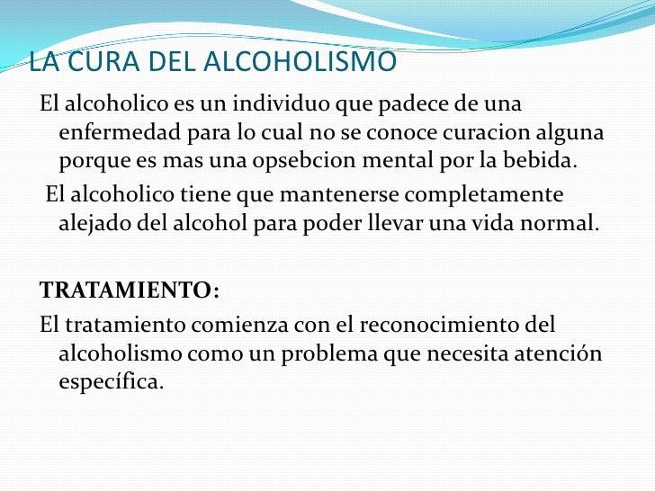 LA CURA DEL ALCOHOLISMO El alcoholico es un individuo que padece de una   enfermedad para lo cual no se conoce curacion al...