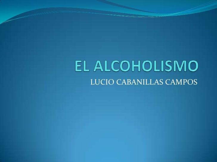 EL ALCOHOLISMO<br />LUCIO CABANILLAS CAMPOS<br />