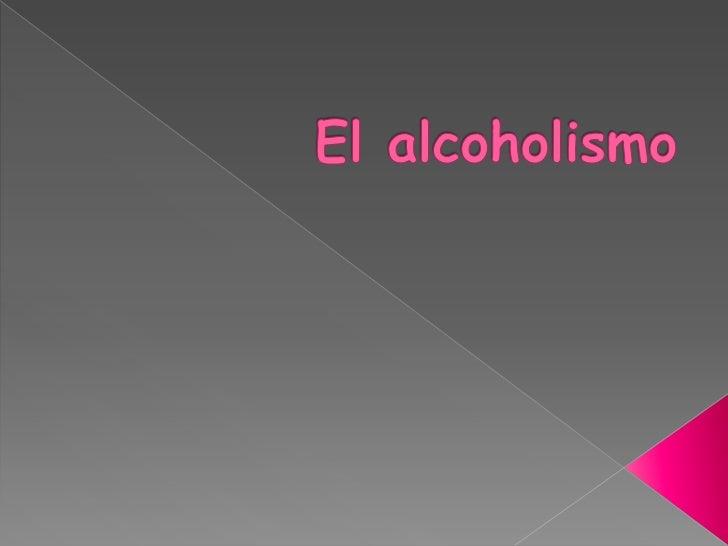 El alcoholismo<br />
