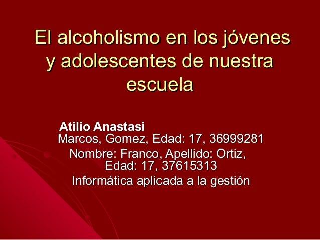 El alcoholismo en los jóvenesEl alcoholismo en los jóvenes y adolescentes de nuestray adolescentes de nuestra escuelaescue...