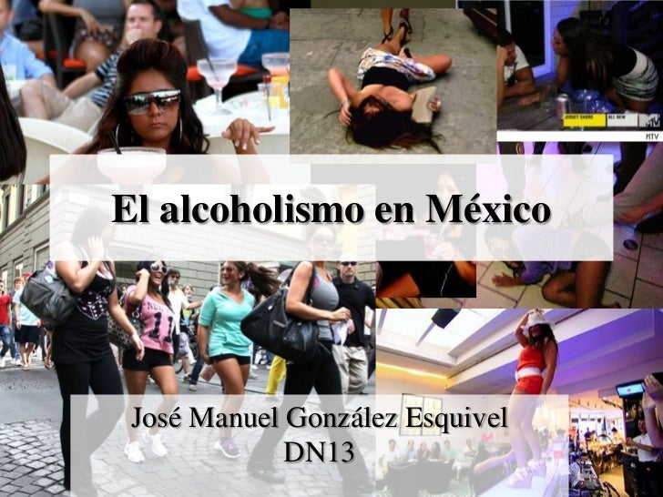 El alcoholismo en México José Manuel González Esquivel             DN13