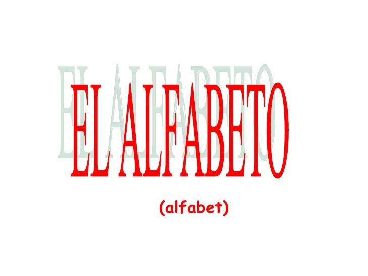(alfabet) EL ALFABETO