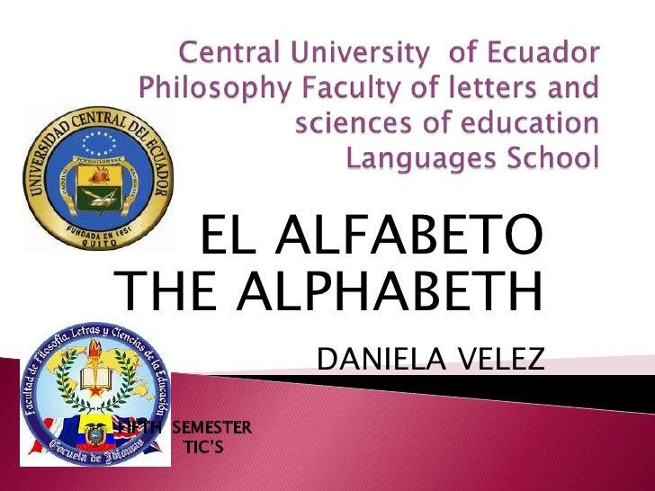Central University  of EcuadorPhilosophyFaculty ofletters and sciencesof educationLanguages School<br />EL ALFABETO <br...