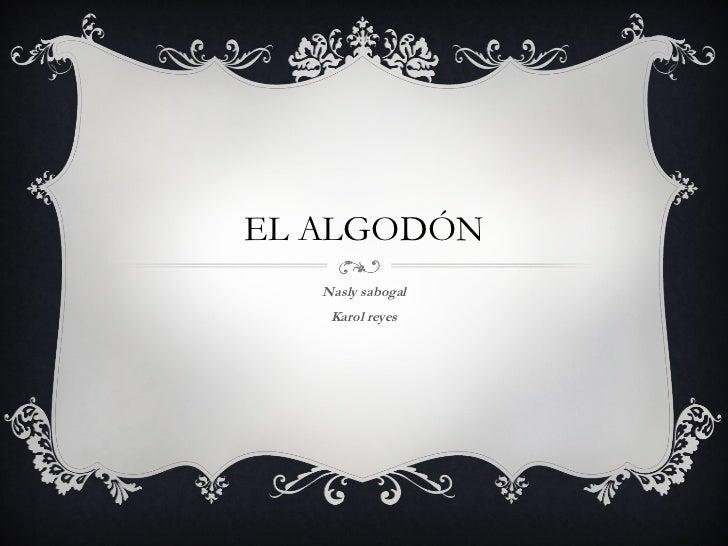 EL ALGODÓN   Nasly sabogal    Karol reyes