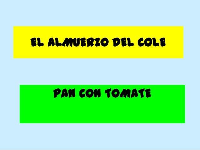 EL ALMUERZO DEL COLE  PAN CON TOMATE