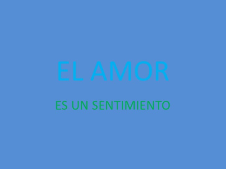 EL AMOR<br />ES UN SENTIMIENTO<br />