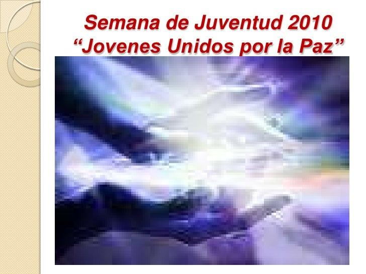 """Semana de Juventud 2010""""Jovenes Unidos por la Paz""""<br />"""