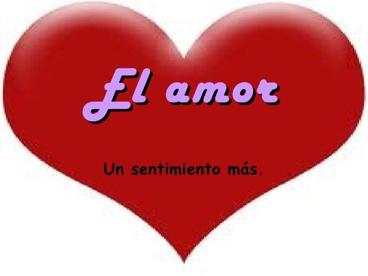 El amor Un sentimiento más.