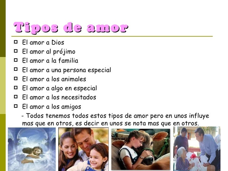 Tipos de amor <ul><li>El amor a Dios </li></ul><ul><li>El amor al prójimo </li></ul><ul><li>El amor a la familia </li></ul...