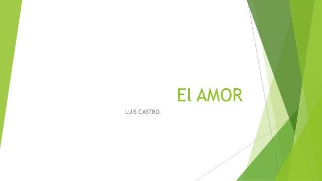 El AMOR LUIS CASTRO