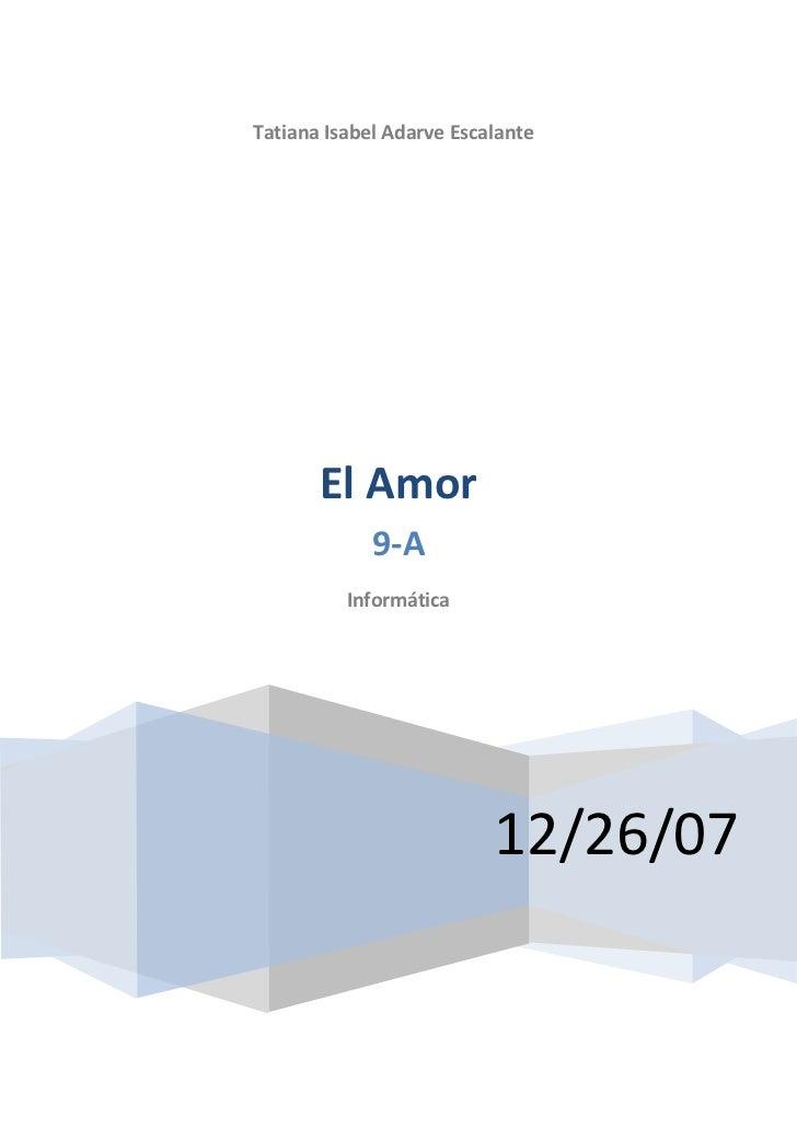 Tatiana Isabel Adarve Escalante       El Amor             9-A          Informática                          12/26/07