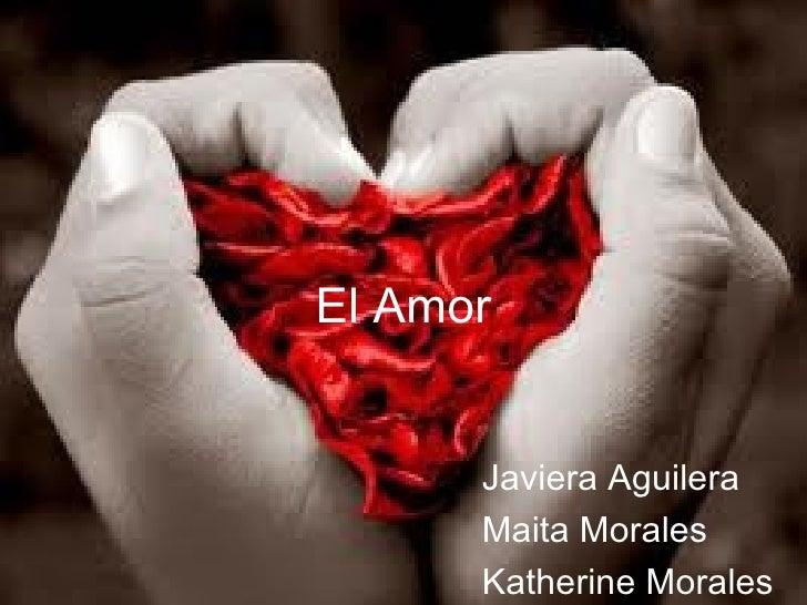 El Amor Javiera Aguilera Maita Morales Katherine Morales