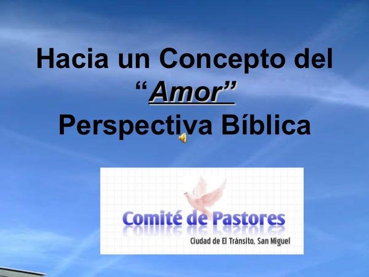 """Hacia un Concepto del """" Amor"""" Perspectiva Bíblica"""