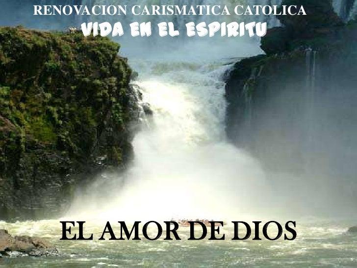 RENOVACION CARISMATICA CATOLICA<br />VIDA EN EL ESPIRITU<br />EL AMOR DE DIOS<br />