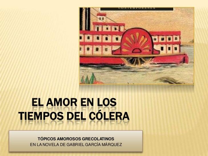 EL AMOR EN LOS TIEMPOS DEL CÓLERA <br />TÓPICOS AMOROSOS GRECOLATINOS <br />EN LA NOVELA DE GABRIEL GARCÍA MÁRQUEZ<br />