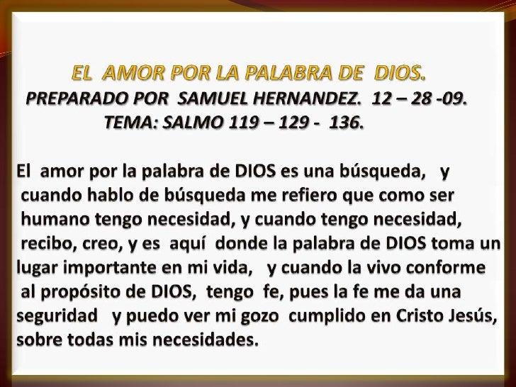 EL  AMOR POR LA PALABRA DE  DIOS.PREPARADO POR  SAMUEL HERNANDEZ.  12 – 28 -09.                     TEMA: SALMO 119 – 129 ...