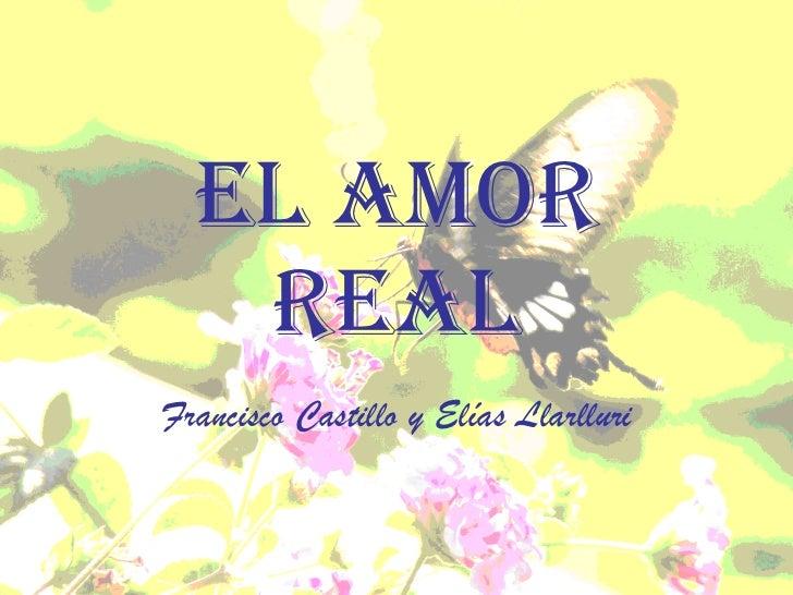 EL AMOR REAL Francisco Castillo y Elías Llarlluri