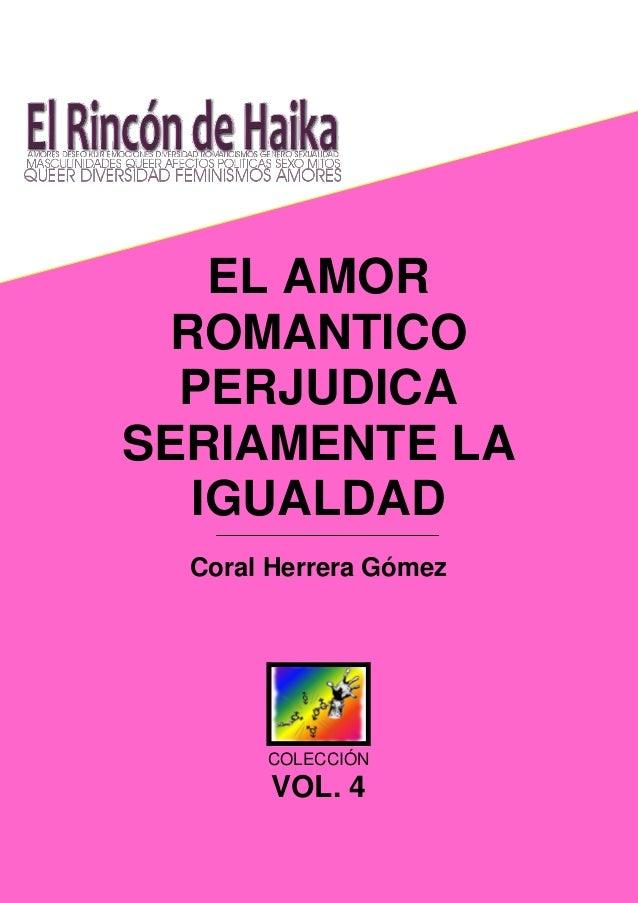 EL AMOR ROMANTICO PERJUDICA SERIAMENTE LA IGUALDAD Coral Herrera Gómez  COLECCIÓN  VOL. 4