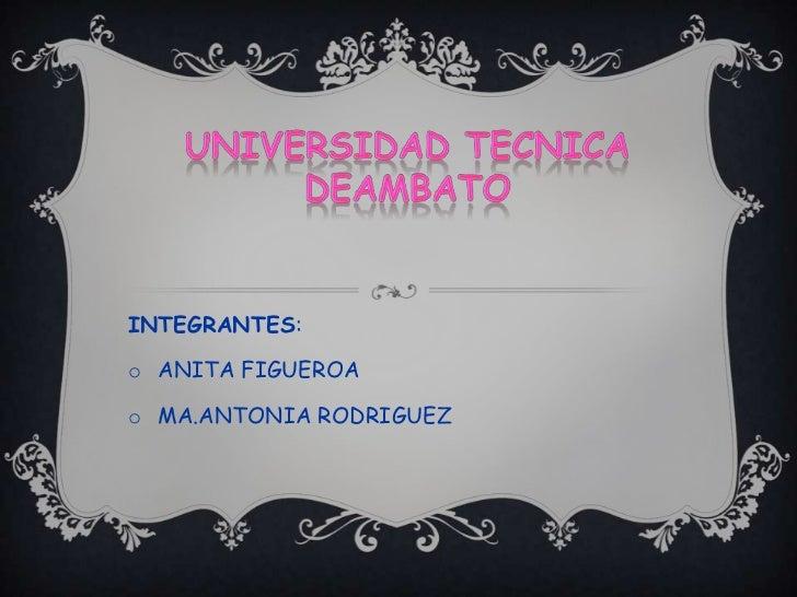 INTEGRANTES:o ANITA FIGUEROAo MA.ANTONIA RODRIGUEZ