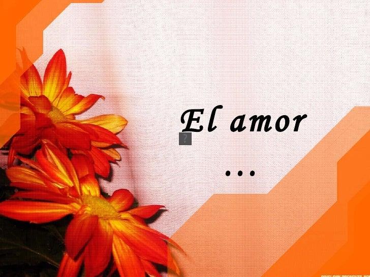 El amor …