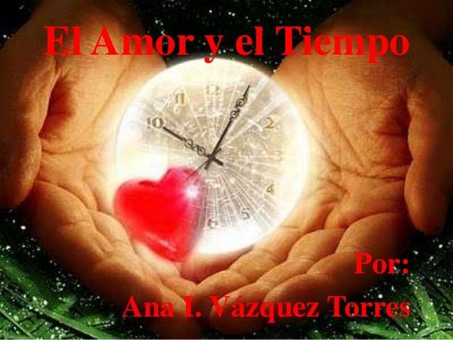 El Amor y el TiempoPor:Ana I. Vázquez Torres