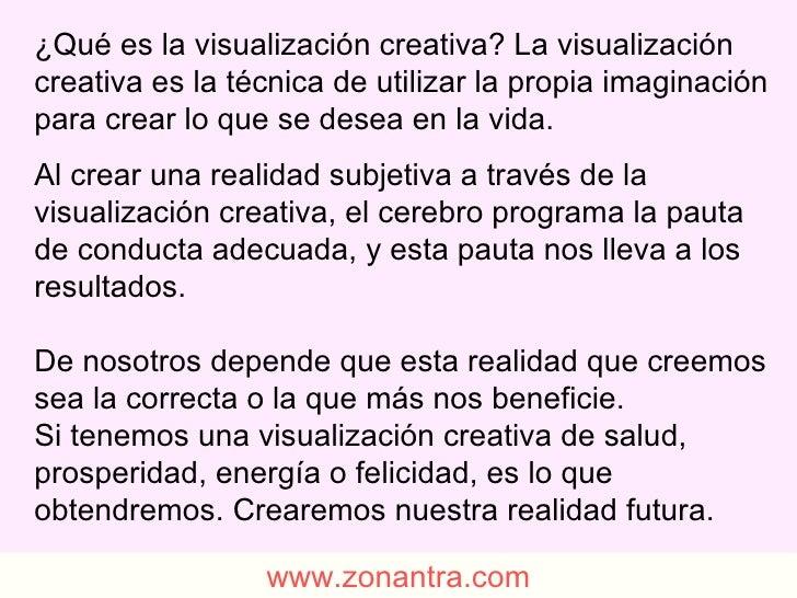 ¿Qué es la visualización creativa? La visualización creativa es la técnica de utilizar la propia imaginación para crear lo...
