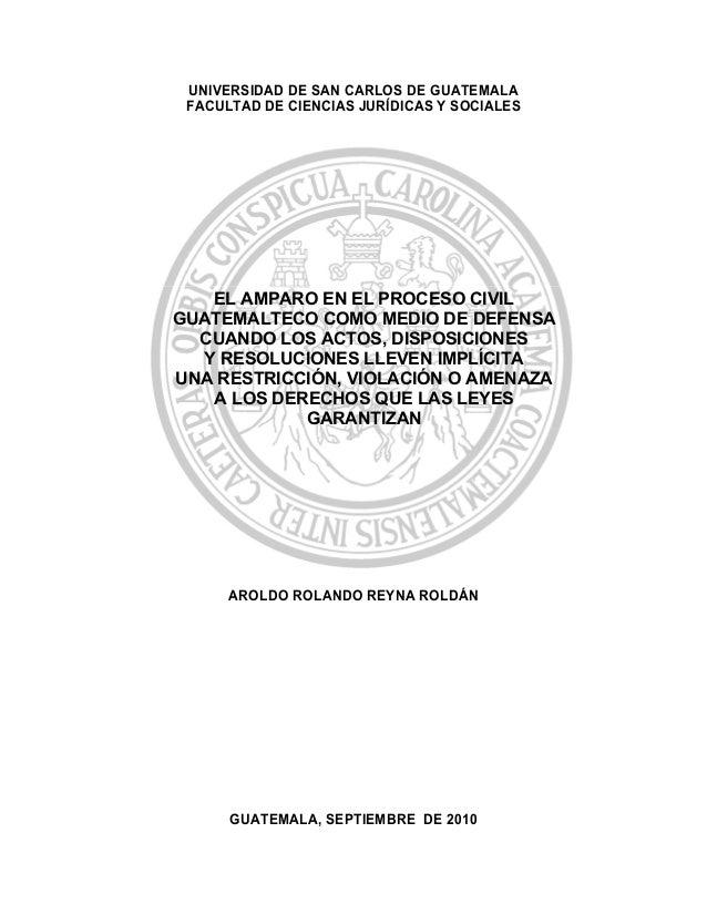 UNIVERSIDAD DE SAN CARLOS DE GUATEMALA FACULTAD DE CIENCIAS JURÍDICAS Y SOCIALES EL AMPARO EN EL PROCESO CIVIL GUATEMALTEC...