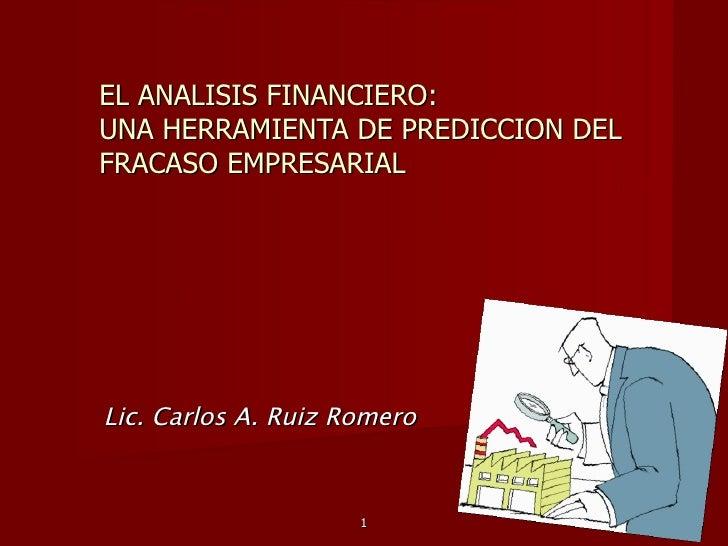 EL ANALISIS FINANCIERO: UNA HERRAMIENTA DE PREDICCION DEL FRACASO EMPRESARIAL Lic. Carlos A. Ruiz Romero 1