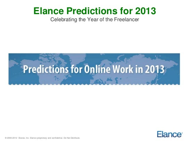 Elance Predictions for 2013                                                Celebrating the Year of the Freelancer© 2000-20...