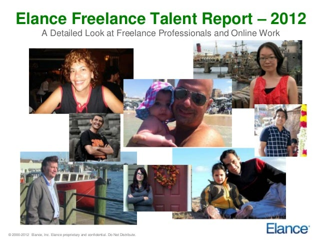 Elance Freelance Talent Report – 2012                    A Detailed Look at Freelance Professionals and Online Work© 2000-...