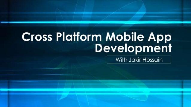 Cross Platform Mobile App Development With Jakir Hossain