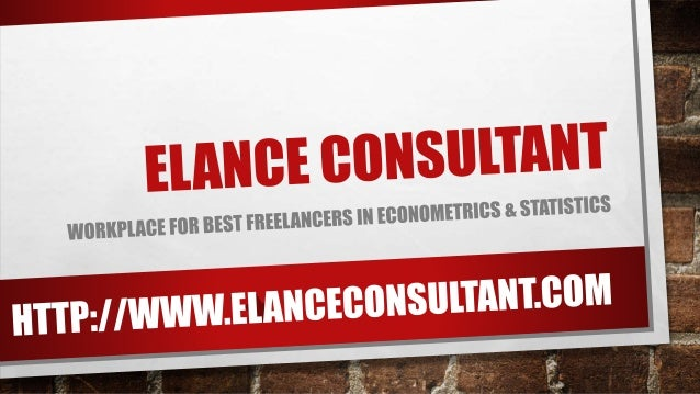 OBJECTIVES • ELANCE CONSULTANT OFFERS RESEARCH ASSISTANCE IN ECONOMICS AND FINANCE • ELANCE CONSULTANT PROVIDES FREELANCE ...