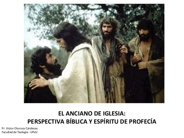 Pr. Víctor Choroco CárdenasFacultad de Teología - UPeUEL ANCIANO DE IGLESIA:PERSPECTIVA BÍBLICA Y ESPÍRITU DE PROFECÍA