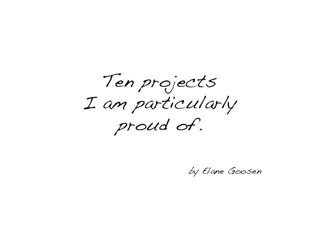 Ten projects! I am particularly ! proud of.! ! !  by Elane Goosen  !