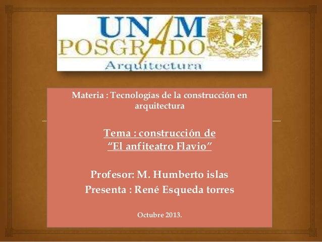 """Materia : Tecnologías de la construcción en arquitectura  Tema : construcción de """"El anfiteatro Flavio"""" Profesor: M. Humbe..."""