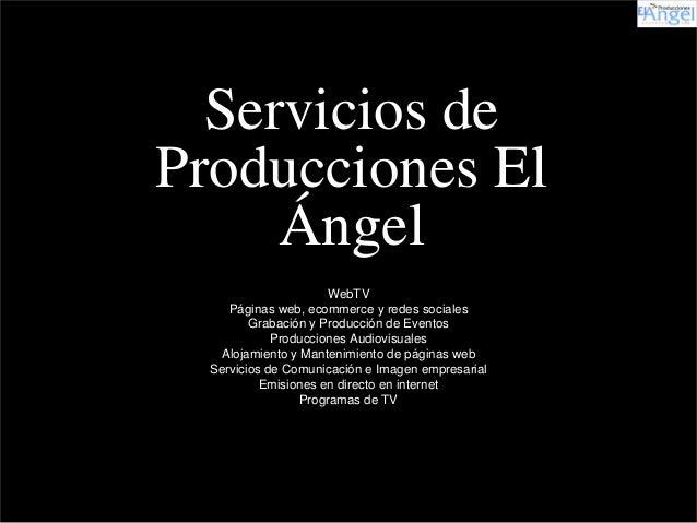 Servicios de Producciones El Ángel WebTV Páginas web, ecommerce y redes sociales Grabación y Producción de Eventos Producc...