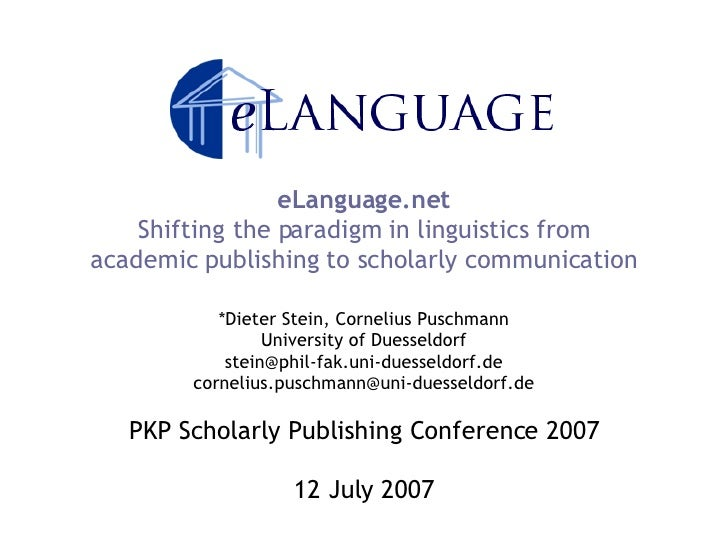 eLanguage.net Shifting the paradigm in linguistics from academic publishing to scholarly communication *Dieter Stein, Corn...