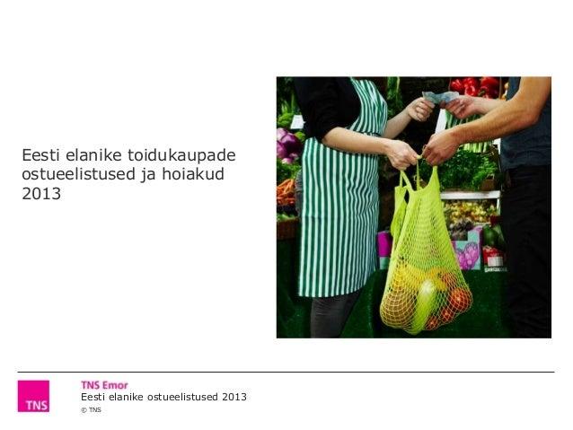Eesti elanike ostueelistused 2013 © TNS Eesti elanike toidukaupade ostueelistused ja hoiakud 2013