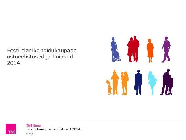 Eesti elanike ostueelistused 2014 © TNS Eesti elanike toidukaupade ostueelistused ja hoiakud 2014