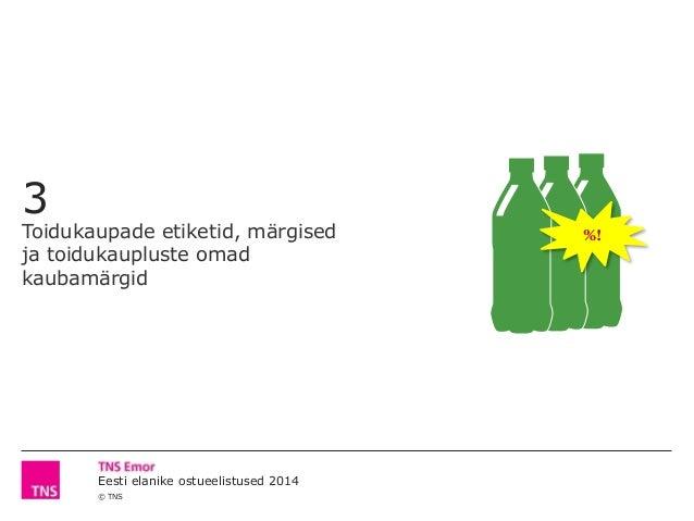 © TNS Eesti elanike ostueelistused 2014 3 Toidukaupade etiketid, märgised ja toidukaupluste omad kaubamärgid %!