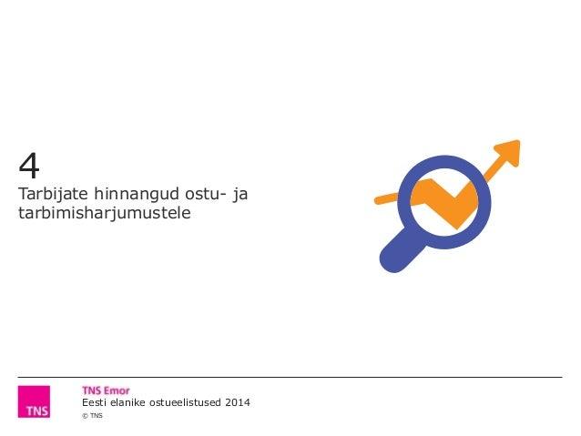 © TNS Eesti elanike ostueelistused 2014 4 Tarbijate hinnangud ostu- ja tarbimisharjumustele