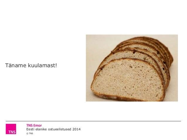 © TNS Eesti elanike ostueelistused 2014 Täname kuulamast!