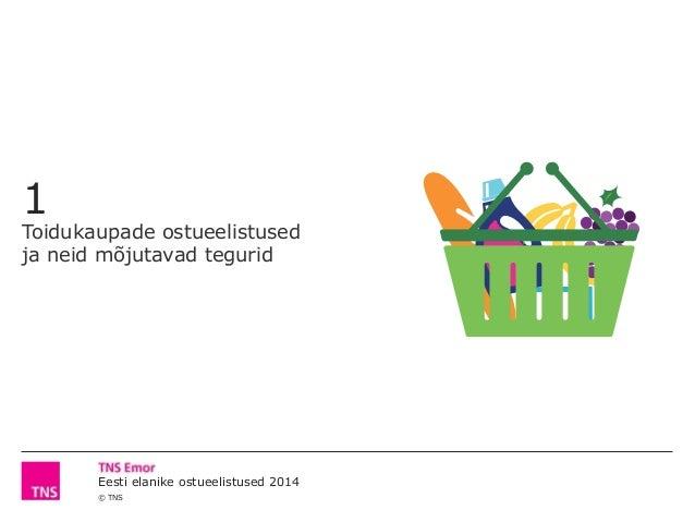 © TNS Eesti elanike ostueelistused 2014 1 Toidukaupade ostueelistused ja neid mõjutavad tegurid