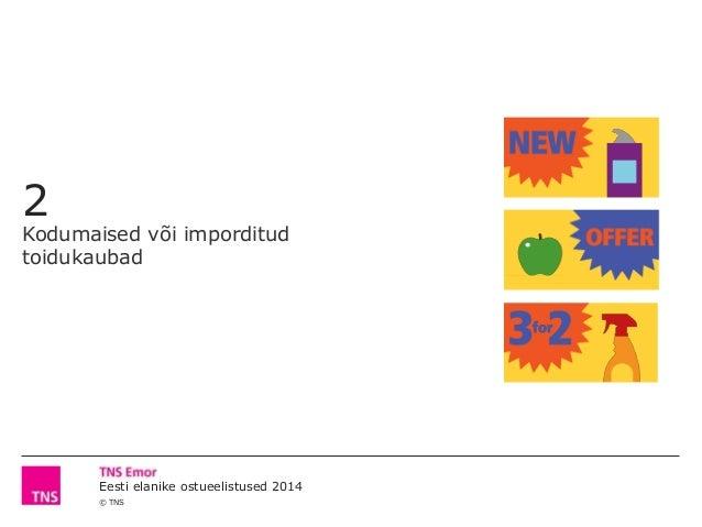 © TNS Eesti elanike ostueelistused 2014 2 Kodumaised või imporditud toidukaubad