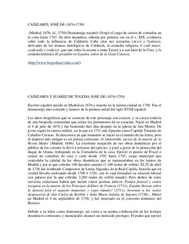 CAÑIZARES, JOSÉ DE (1676-1750) (Madrid, 1676- id., 1750) Dramaturgo español. Ocupó el cargo de censor de comedias enla cor...