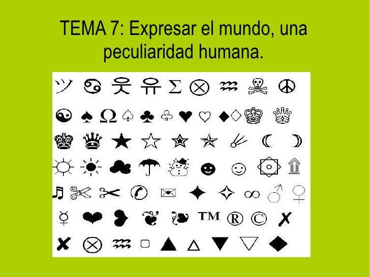 TEMA 7: Expresar el mundo, una    peculiaridad humana.