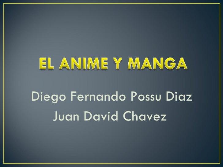 <ul><li>Diego Fernando Possu Diaz </li></ul><ul><li>Juan David Chavez  </li></ul>