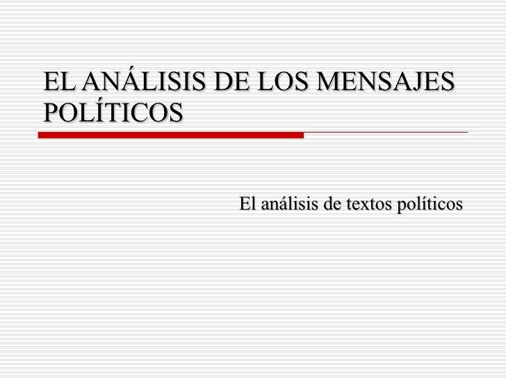 EL ANÁLISIS DE LOS MENSAJES POLÍTICOS El análisis de textos políticos